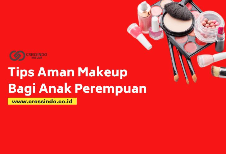 Tips aman make up untuk anak perempuan